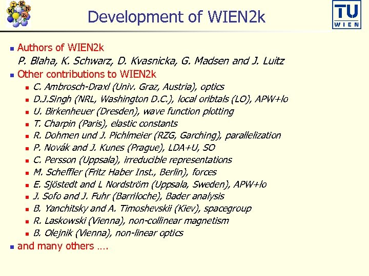 Development of WIEN 2 k n Authors of WIEN 2 k P. Blaha, K.