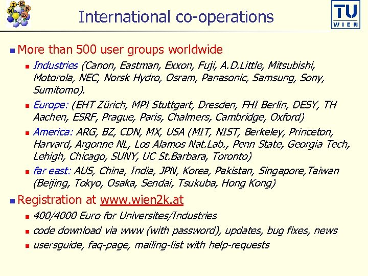 International co-operations n More than 500 user groups worldwide Industries (Canon, Eastman, Exxon, Fuji,