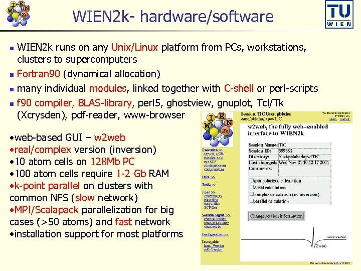 WIEN 2 k- hardware/software WIEN 2 k runs on any Unix/Linux platform from PCs,