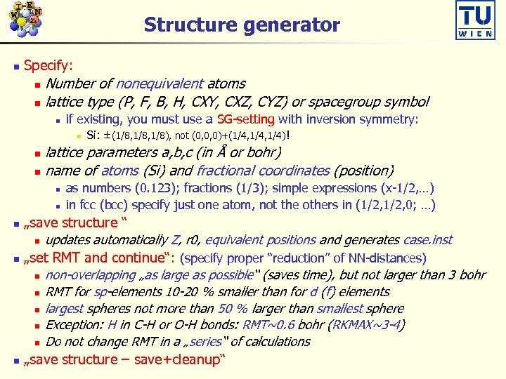 Structure generator n Specify: Number of nonequivalent atoms n lattice type (P, F, B,