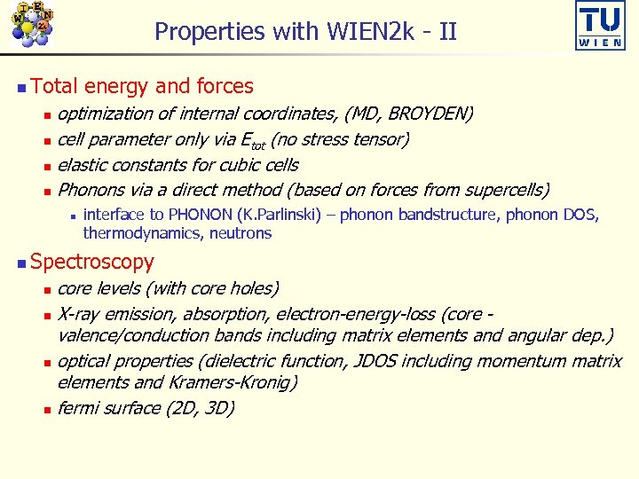 Properties with WIEN 2 k - II n Total energy and forces optimization of