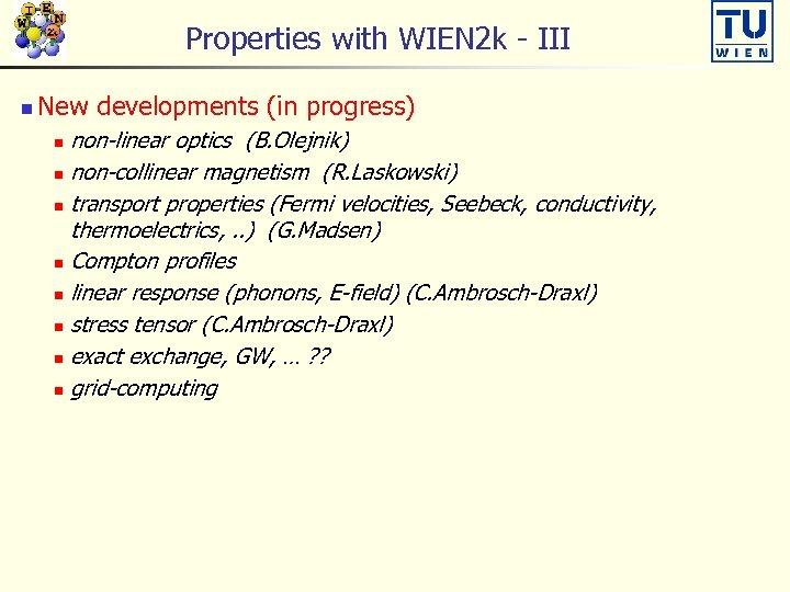 Properties with WIEN 2 k - III n New developments (in progress) non-linear optics