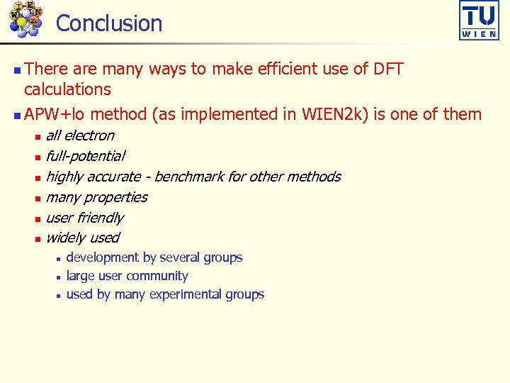 Conclusion There are many ways to make efficient use of DFT calculations n APW+lo