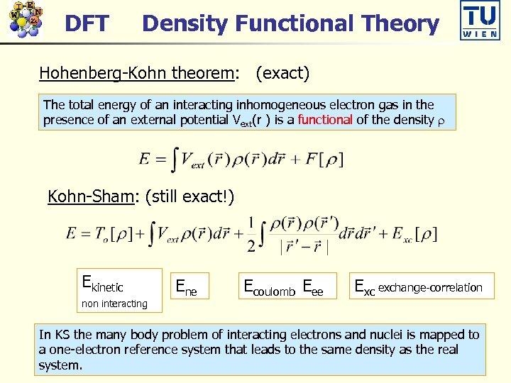 DFT Density Functional Theory Hohenberg-Kohn theorem: (exact) The total energy of an interacting inhomogeneous