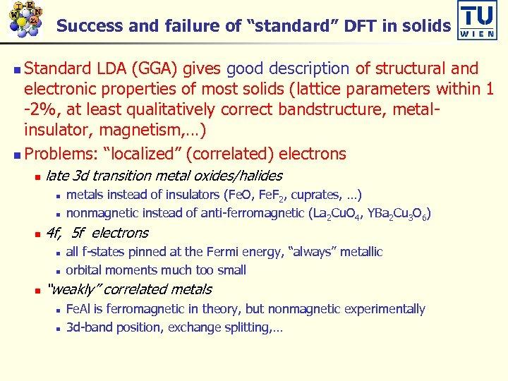 "Success and failure of ""standard"" DFT in solids Standard LDA (GGA) gives good description"