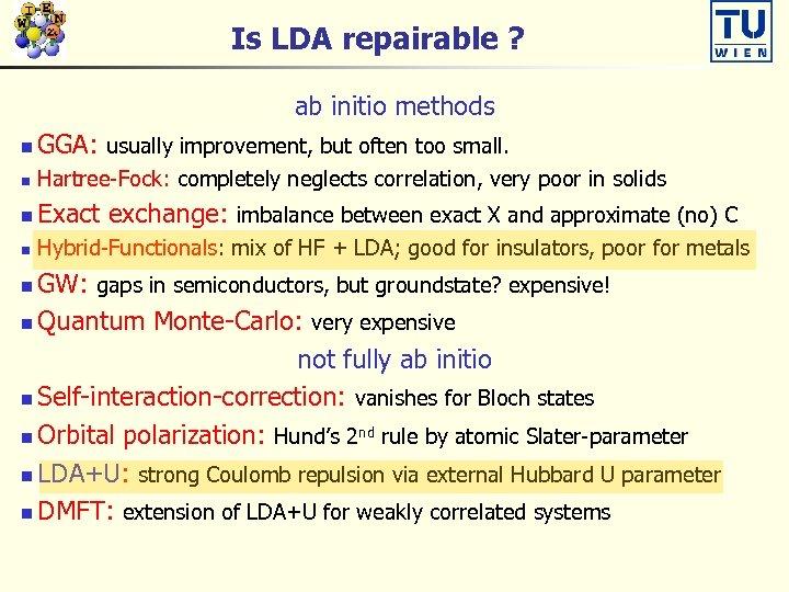Is LDA repairable ? ab initio methods n GGA: usually improvement, but often too