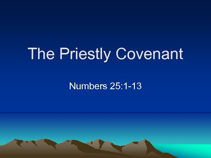 The Priestly Covenant Numbers 25: 1 -13