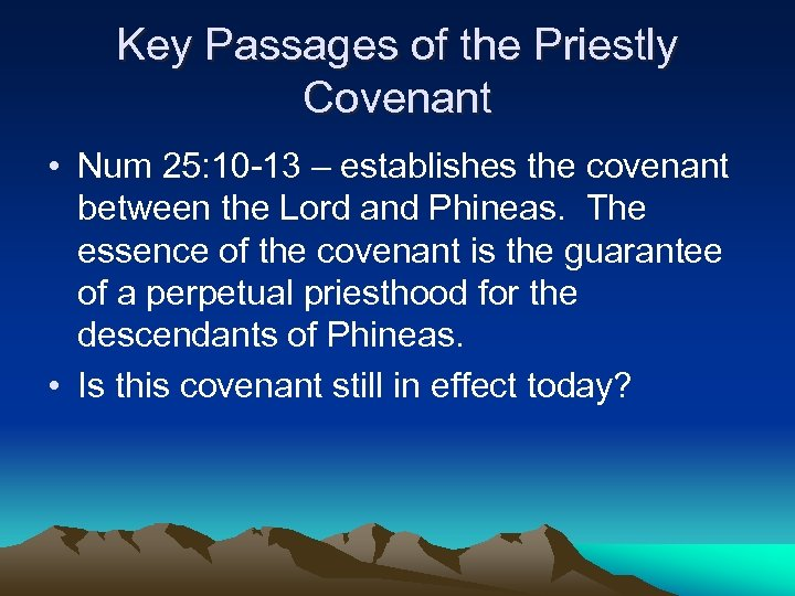 Key Passages of the Priestly Covenant • Num 25: 10 -13 – establishes the
