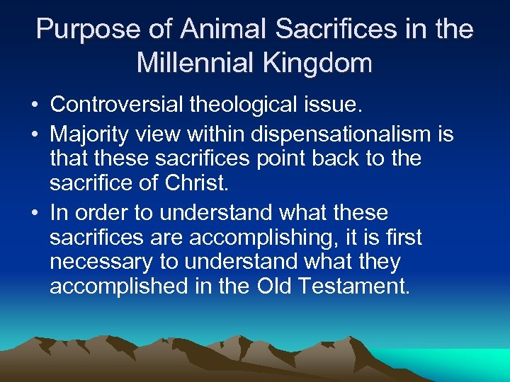 Purpose of Animal Sacrifices in the Millennial Kingdom • Controversial theological issue. • Majority