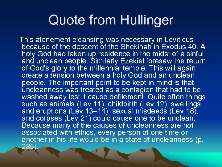 Quote from Hullinger This atonement cleansing was necessary in Leviticus because of the descent