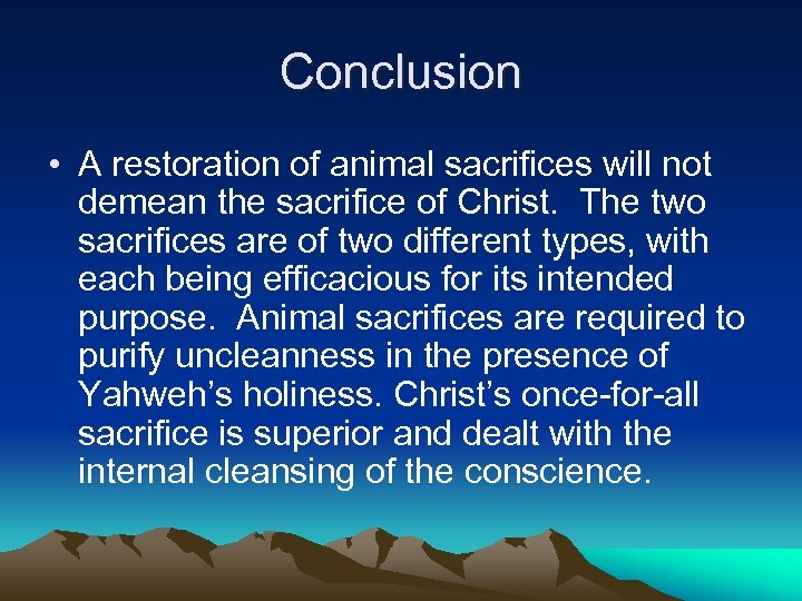 Conclusion • A restoration of animal sacrifices will not demean the sacrifice of Christ.