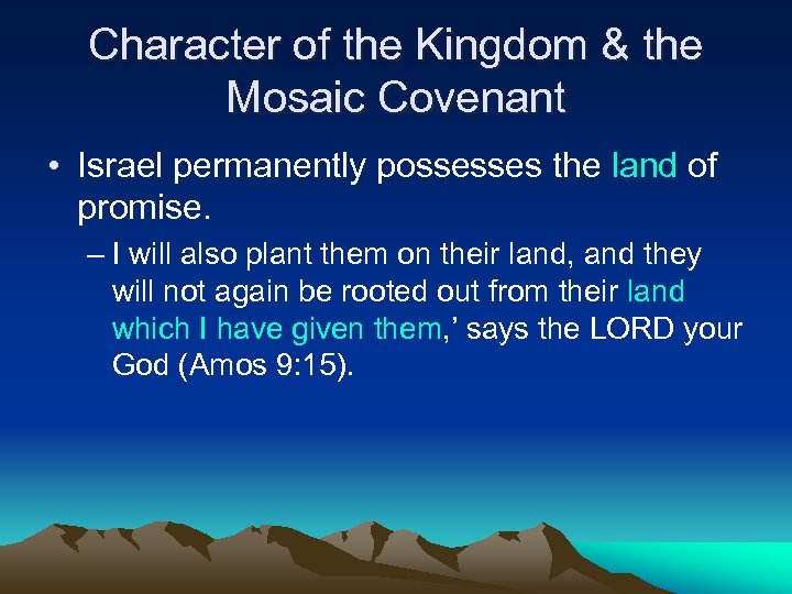 Character of the Kingdom & the Mosaic Covenant • Israel permanently possesses the land