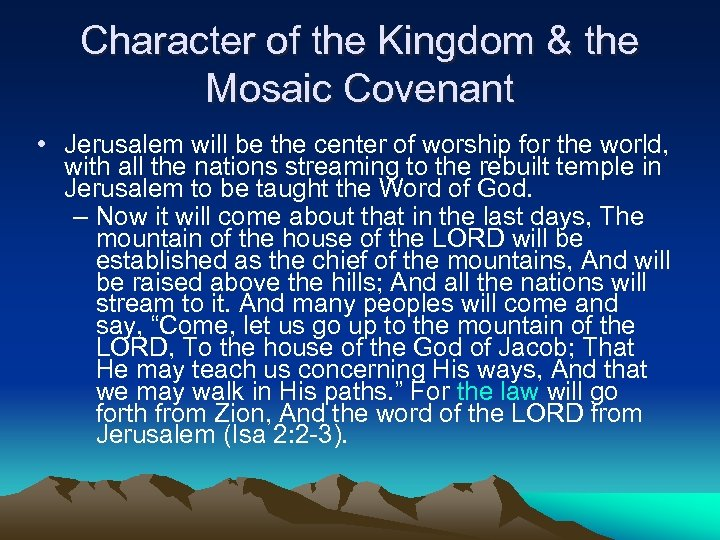 Character of the Kingdom & the Mosaic Covenant • Jerusalem will be the center