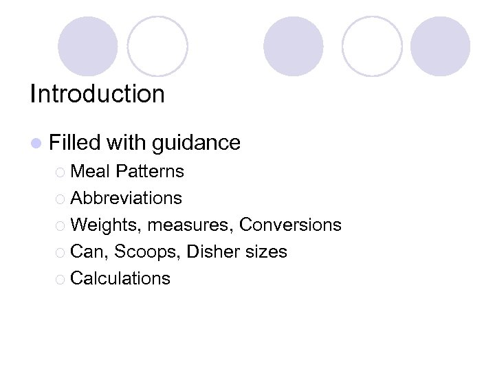 Introduction l Filled with guidance ¡ Meal Patterns ¡ Abbreviations ¡ Weights, measures, Conversions