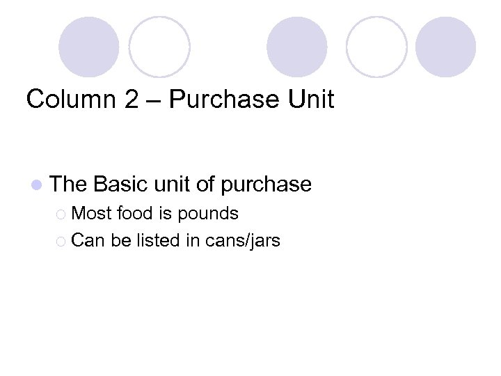 Column 2 – Purchase Unit l The Basic unit of purchase ¡ Most food
