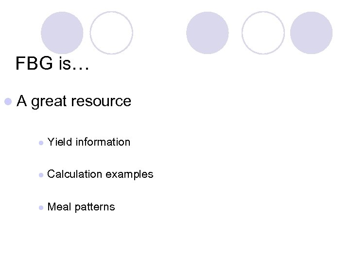 FBG is… l. A great resource l Yield information l Calculation examples l Meal