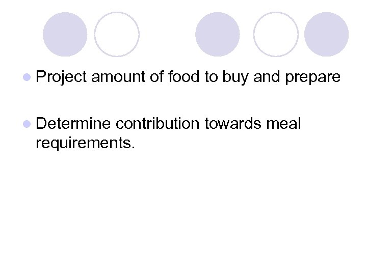 l Project amount of food to buy and prepare l Determine contribution towards meal