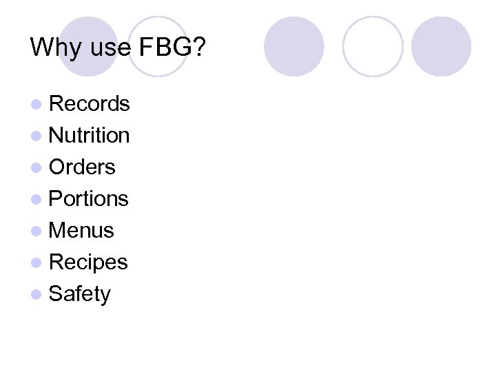 Why use FBG? l Records l Nutrition l Orders l Portions l Menus l