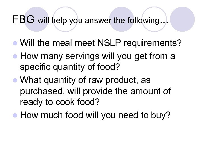 FBG will help you answer the following. . . l Will the meal meet