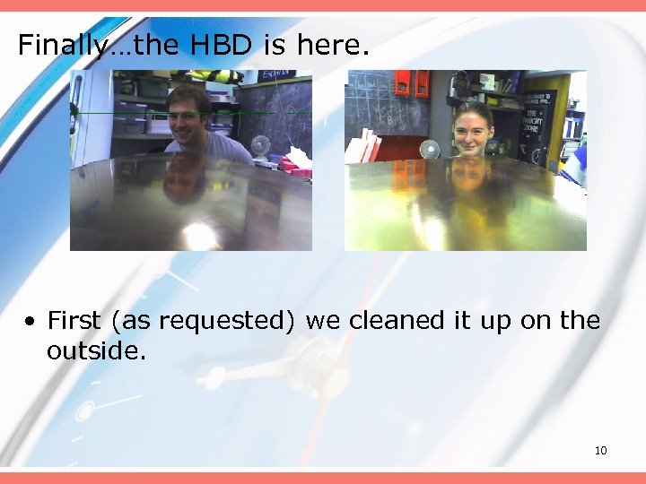 Finally…the HBD is here. • First (as requested) we cleaned it up on the