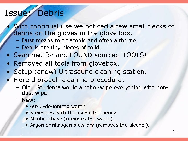 Issue: Debris • With continual use we noticed a few small flecks of debris