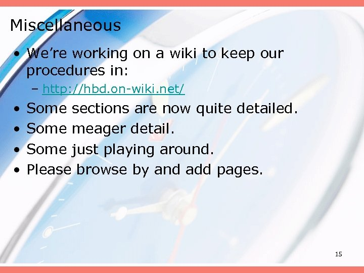 Miscellaneous • We're working on a wiki to keep our procedures in: – http: