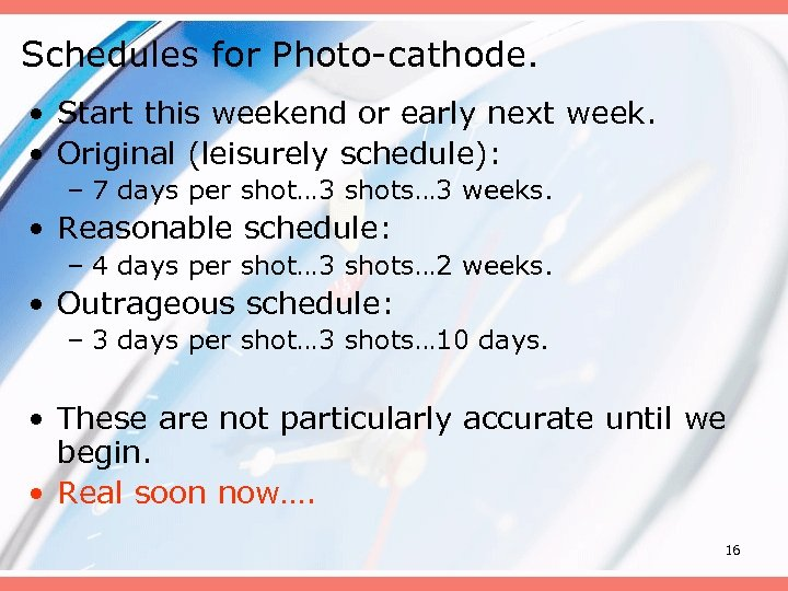 Schedules for Photo-cathode. • Start this weekend or early next week. • Original (leisurely