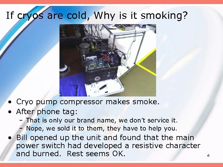 If cryos are cold, Why is it smoking? • Cryo pump compressor makes smoke.