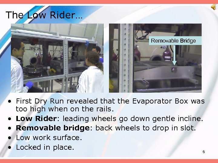 The Low Rider… Removable Bridge • First Dry Run revealed that the Evaporator Box