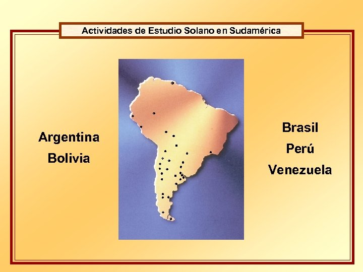 Actividades de Estudio Solano en Sudamérica Argentina Bolivia Brasil Perú Venezuela