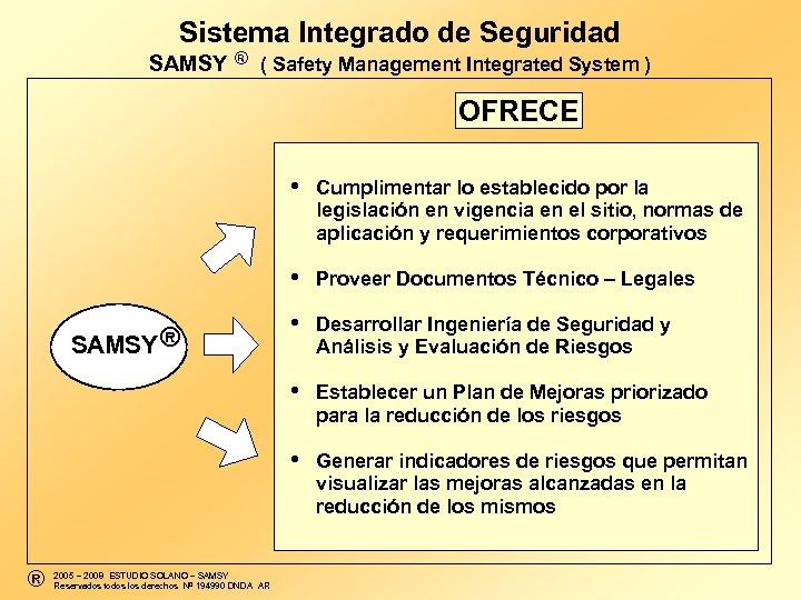 Sistema Integrado de Seguridad ® SAMSY ( Safety Management Integrated System ) OFRECE •