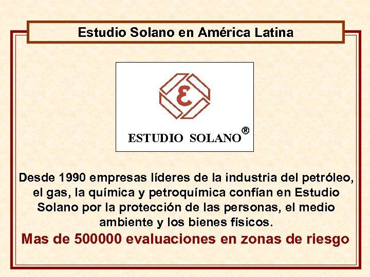 Estudio Solano en América Latina ESTUDIO SOLANO Desde 1990 empresas líderes de la industria