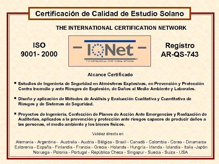 Certificación de Calidad de Estudio Solano THE INTERNATIONAL CERTIFICATION NETWORK ISO 9001 - 2000