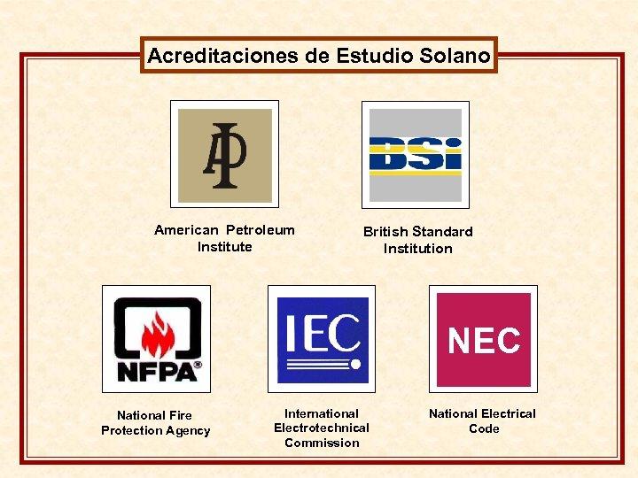 Acreditaciones de Estudio Solano American Petroleum Institute British Standard Institution NEC National Fire Protection