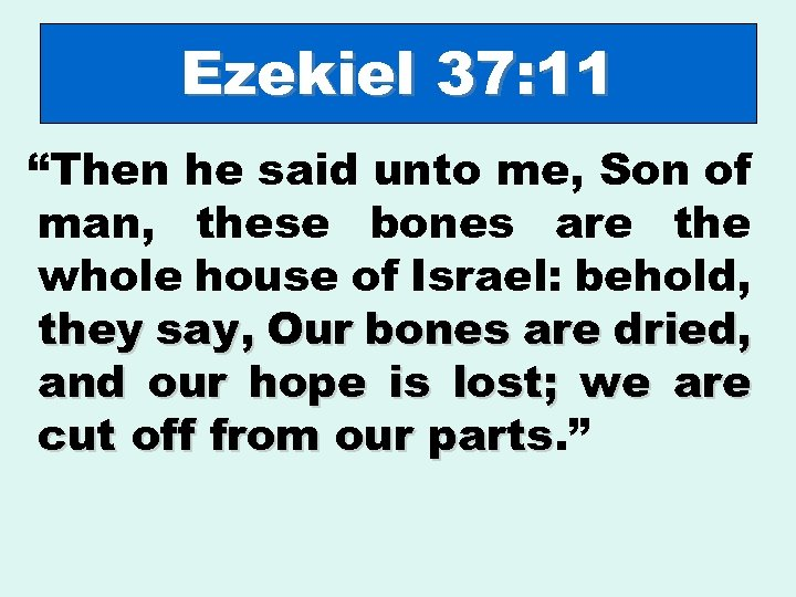 "Ezekiel 37: 11 ""Then he said unto me, Son of man, these bones are"