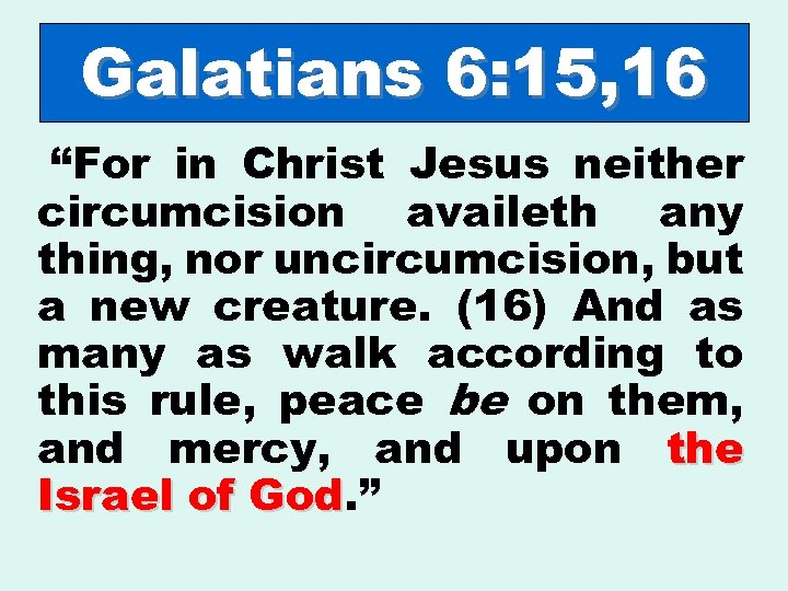 "Galatians 6: 15, 16 ""For in Christ Jesus neither circumcision availeth any thing, nor"