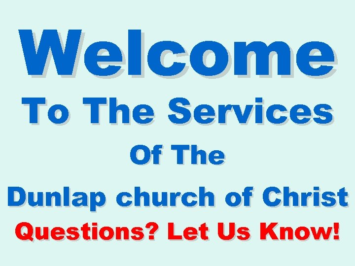 Welcome To The Services Of The Dunlap church of Christ Questions? Let Us Know!