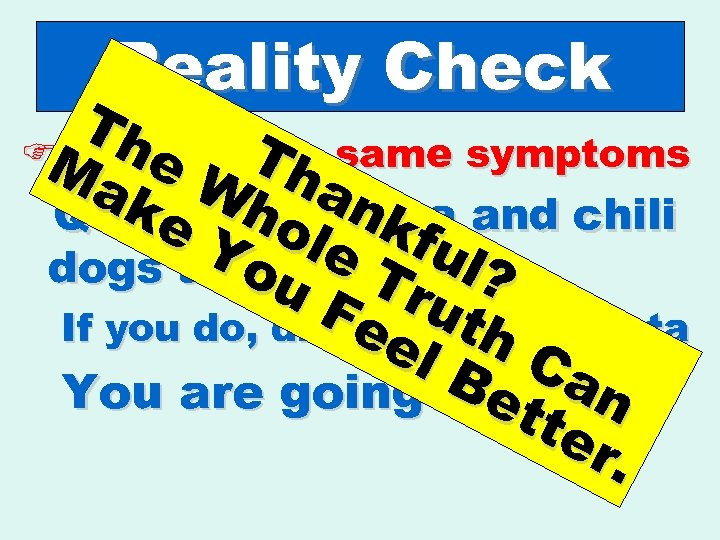 Reality Check Th FSome of Th same symptoms Ma e W thea k eating