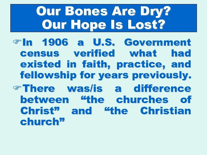 Our Bones Are Dry? Our Hope Is Lost? FIn 1906 a U. S. Government