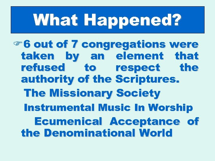 What Happened? F 6 out of 7 congregations were taken by an element that