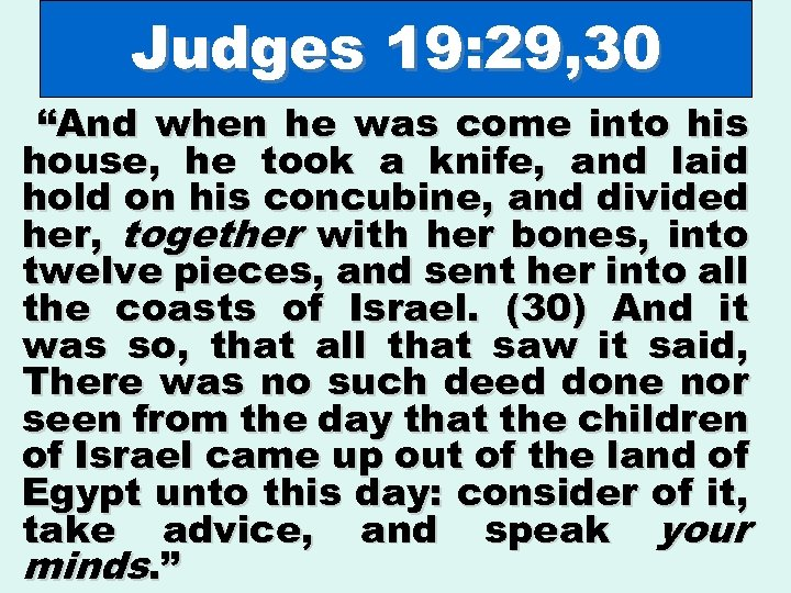 "Judges 19: 29, 30 ""And when he was come into his house, he took"