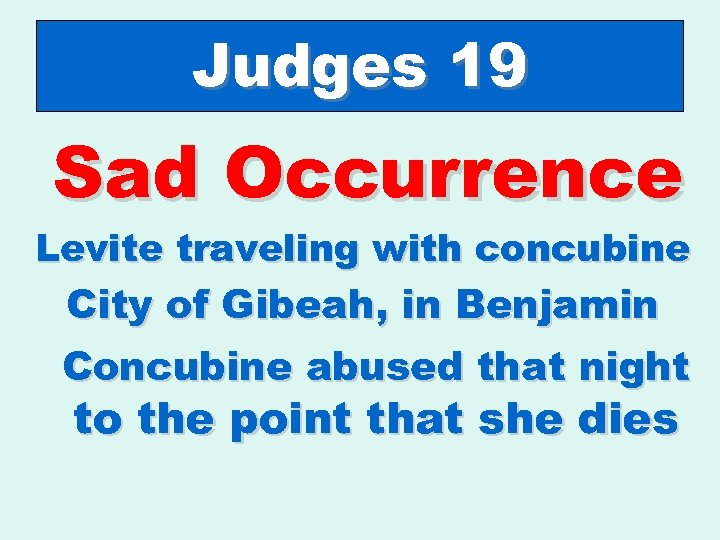Judges 19 Sad Occurrence Levite traveling with concubine City of Gibeah, in Benjamin Concubine