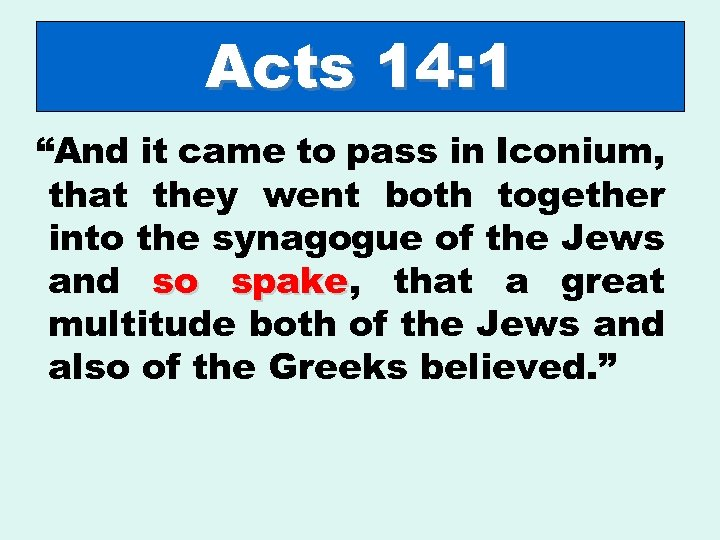 "Acts 14: 1 ""And it came to pass in Iconium, that they went both"