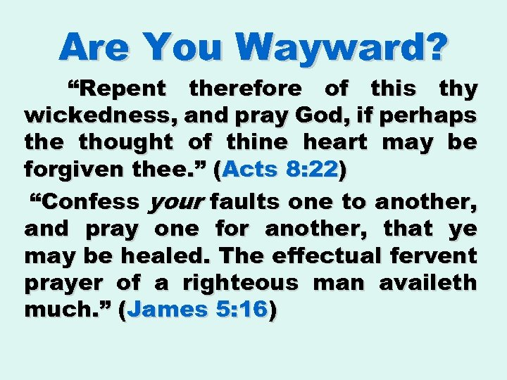 "Are You Wayward? ""Repent therefore of this thy wickedness, and pray God, if perhaps"