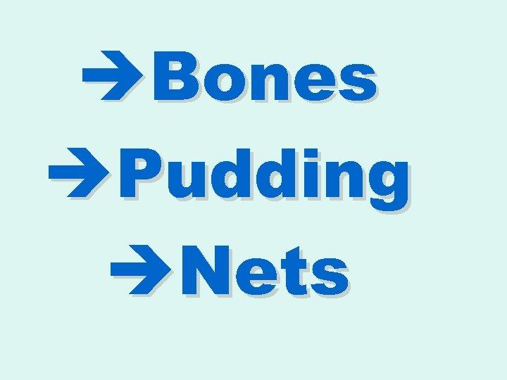 èBones èPudding èNets