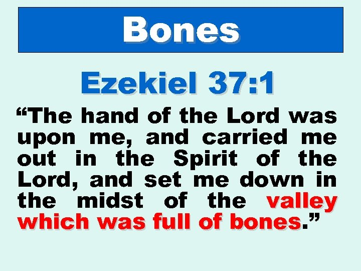 "Bones Ezekiel 37: 1 ""The hand of the Lord was upon me, and carried"