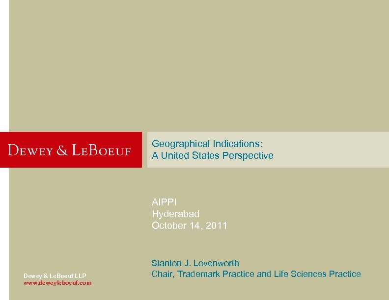 Geographical Indications: A United States Perspective AIPPI Hyderabad October 14, 2011 Dewey & Le.