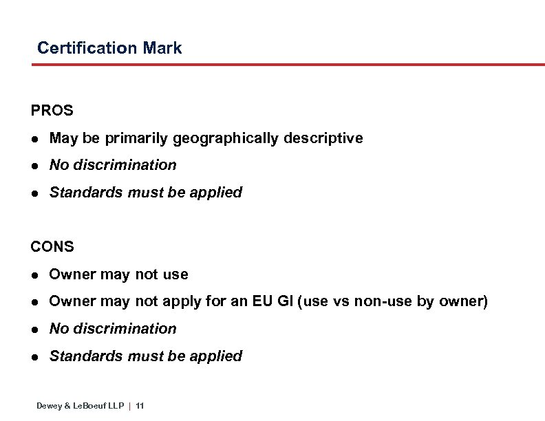 Certification Mark PROS ● May be primarily geographically descriptive ● No discrimination ● Standards