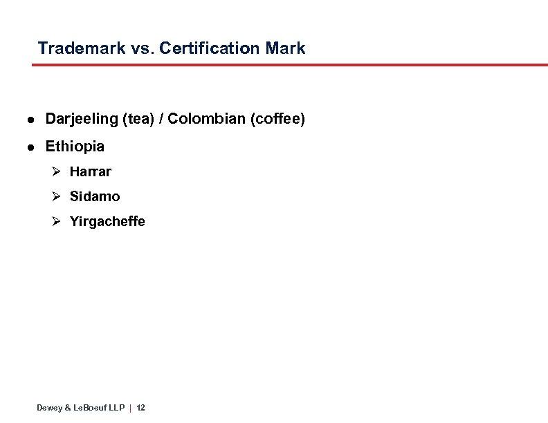 Trademark vs. Certification Mark ● Darjeeling (tea) / Colombian (coffee) ● Ethiopia Ø Harrar