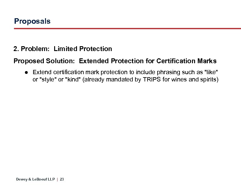 Proposals 2. Problem: Limited Protection Proposed Solution: Extended Protection for Certification Marks ● Extend